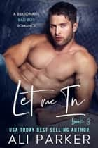Let Me In Book 3 ebook by Ali Parker