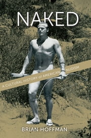 Naked - A Cultural History of American Nudism ebook by Brian Hoffman