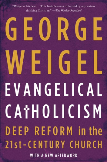 Evangelical Catholicism - Deep Reform in the 21st-Century Church ebook by George Weigel