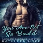 You Are Not So Badd: A Bad Boy Erotica Short Story audiobook by
