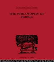 The Philosophy of Peirce - Selected Writings ebook by