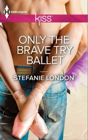 Only the Brave Try Ballet ebook by Stefanie London