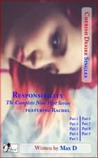 Responsibility (The Complete Nine Part Series) featuring Rachel ebook by Max D
