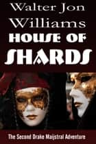 House of Shards (Maijstral 2) ebook by Walter Jon Williams