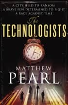 The Technologists ebook by Matthew Pearl