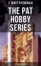 The Pat Hobby Series (All 17 Titles in One Volume) - Tales about a hack screenwriter in Hollywood ebook by F. Scott Fitzgerald
