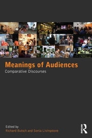 Meanings of Audiences - Comparative Discourses ebook by Richard Butsch,Sonia Livingstone