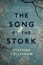 The Song of the Stork ebook by Stephan Collishaw
