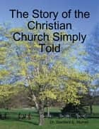 The Story of the Christian Church Simply Told ebook by Dr. Stanford E. Murrell