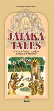 Jataka Tales - Stories of moral conduct and good behaviour ebook by CLIFFORD SAWHNEY