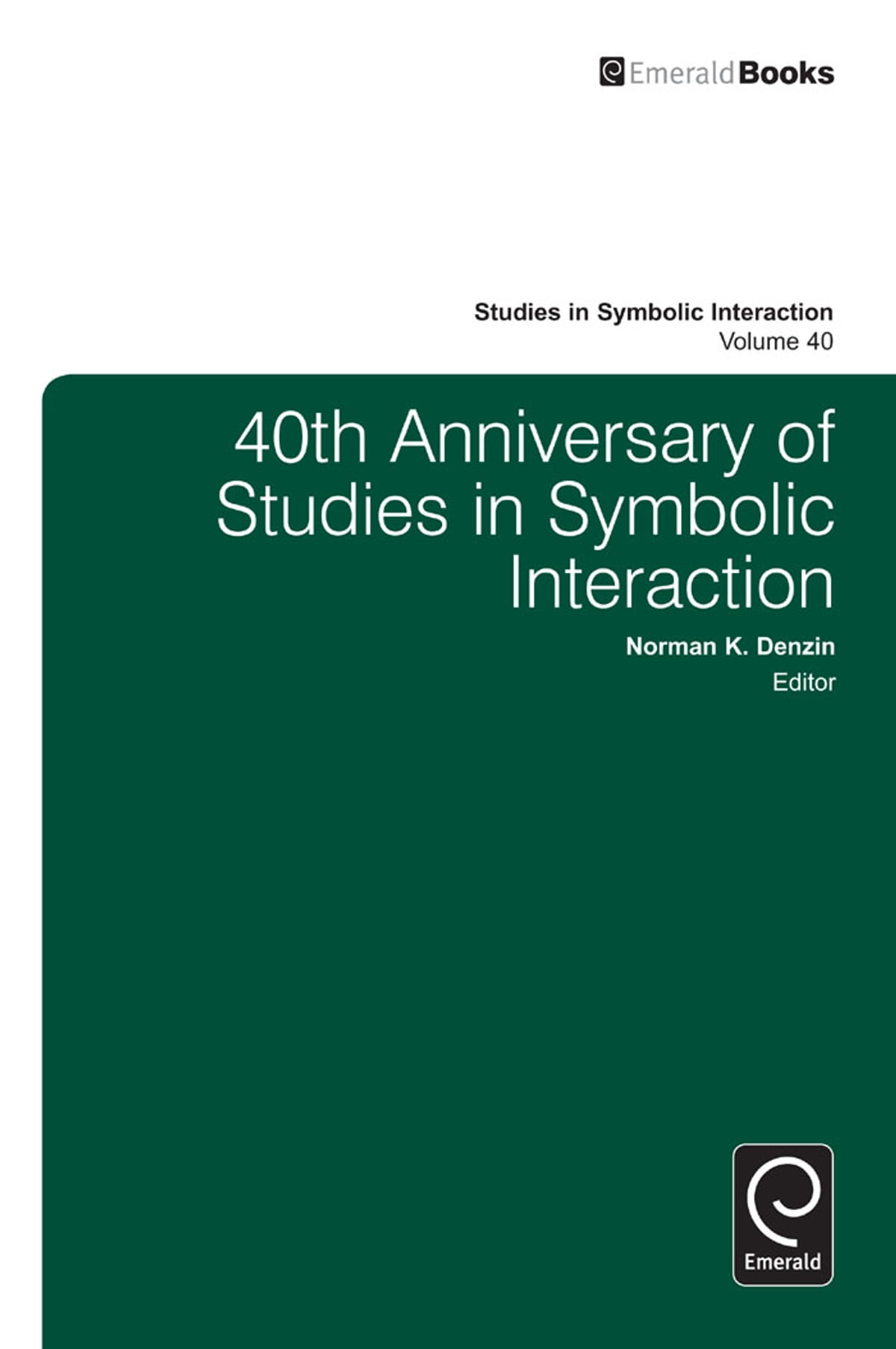40th Anniversary Of Studies In Symbolic Interaction Ebook By Norman