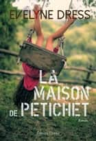 La Maison de Petichet - Roman familial ebook by Evelyne Dress
