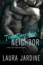 Tempting Her Neighbor ebook by Laura Jardine