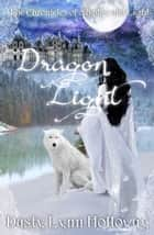 Dragon Light (The Chronicles of Shadow and Light) Book 3 ebook by Dusty Lynn Holloway