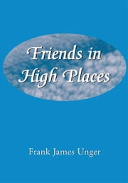 Friends in High Places ebook by FRANK JAMES UNGER