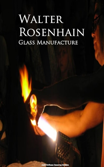 Glass Manufacture ebook by Walter Rosenhain