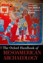 The Oxford Handbook of Mesoamerican Archaeology ebook by Deborah L. Nichols, Christopher A. Pool