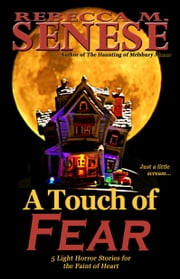 A Touch of Fear: 5 Light Horror Stories for the Faint of Heart ebook by Rebecca M. Senese