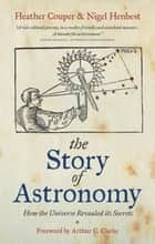 The Story of Astronomy - How the universe revealed its secrets ebook by