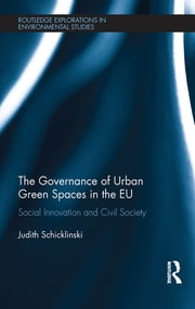 The Governance of Urban Green Spaces in the EU - Social innovation and civil society ebook by Judith Schicklinski