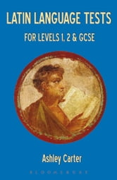 Latin Language Tests for Levels 1 and 2 and GCSE ebook by Ashley Carter