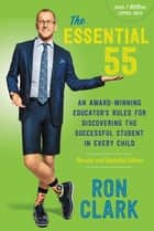 The Essential 55 - An Award-Winning Educator's Rules for Discovering the Successful Student in Every Child ebook by Ron Clark