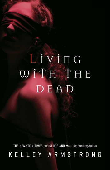 Living with the Dead ebook by Kelley Armstrong