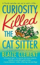 Curiosity Killed the Cat Sitter ebook by Blaize Clement