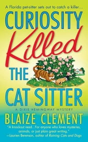 Curiosity Killed the Cat Sitter - The First Dixie Hemingway Mystery ebook by Blaize Clement