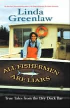 All Fishermen Are Liars ebook by Linda Greenlaw