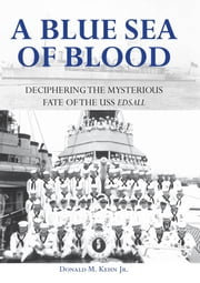 A Blue Sea of Blood - Deciphering the Mysterious Fate of the USS Edsall ebook by Donald M. Kehn Jr.