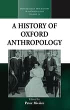 A History of Oxford Anthropology 電子書 by Peter Rivière