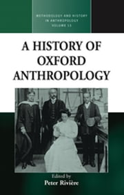 A History of Oxford Anthropology ebook by Peter Riviere