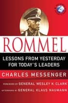 Rommel: Lessons from Yesterday for Today's Leaders ebook by Charles Messenger,Wesley K. Clark,Klaus Naumann