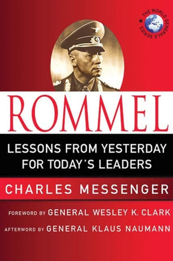 Rommel: Lessons from Yesterday for Today's Leaders ebook by Charles Messenger,Klaus Naumann