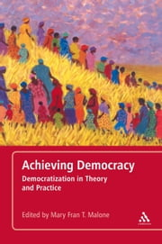 Achieving Democracy - Democratization in Theory and Practice ebook by Dr. Mary Fran T. Malone