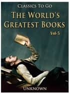 The World's Greatest Books — Volume 05 — Fiction ebook by Unknown