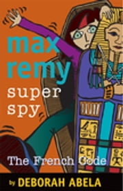 Max Remy Superspy 9: The French Code ebook by Deborah Abela