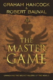 The Master Game - Unmasking the Secret Rulers of the World ebook by Graham Hancock