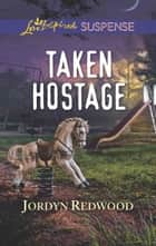 Taken Hostage (Mills & Boon Love Inspired Suspense) ebook by Jordyn Redwood