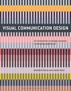 Visual Communication Design - An Introduction to Design Concepts in Everyday Experience ebook by Introduction to Visual Communication Meredith Davis, Introduction to Visual Communication Jamer Hunt