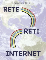 Rete Reti Internet ebook by Francesca Cirini