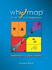 Whymap: tutta la vita in un diagramma ebook by Luciano Rizzo