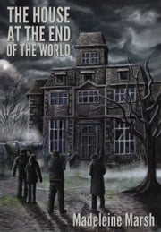 The House at the End of the World ebook by Madeleine Marsh