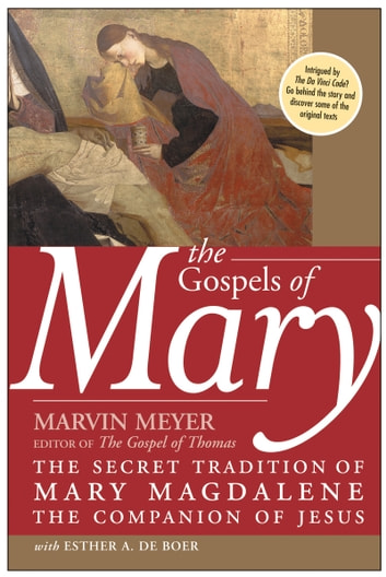 The Gospels of Mary - The Secret Tradition of Mary Magdalene, the Companion of Jesus ebook by Marvin W. Meyer,Esther A. De Boer