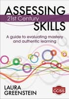 Assessing 21st Century Skills ebook by Laura M. Greenstein