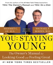 You: Staying Young - The Owner's Manual for Extending Your Warranty ebook by Michael F. Roizen,Mehmet Oz