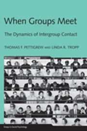 When Groups Meet - The Dynamics of Intergroup Contact ebook by Thomas F. Pettigrew,Linda R. Tropp