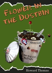 Flower in the Dustbin ebook by Howard Thomas