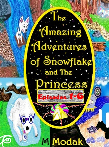 The Amazing Adventures of Snowflake and The Princess Episodes 1-6 ebook by M. Modak